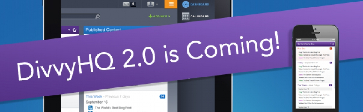 Heads Up Folks…DivvyHQ 2.0 Is Coming
