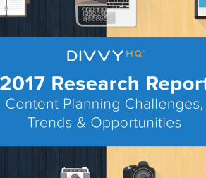 Announcing DivvyHQ's 2017 Research Report: Content Planning Challenges, Trends & Opportunities