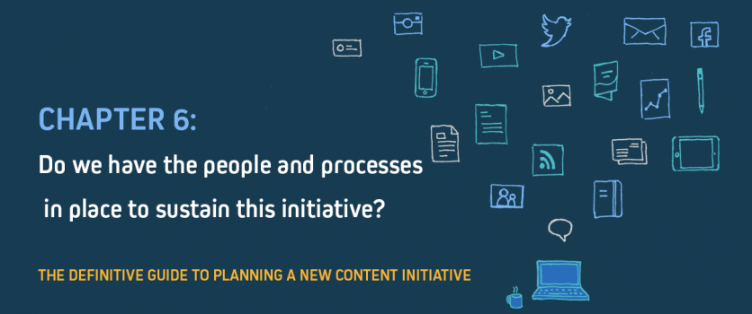 Do We Have the People and Processes in Place to Sustain Our Content Initiatives?