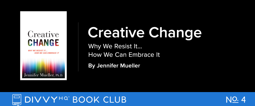DivvyHQ Book Club – Creative Change: Why We Resist It…How We Can Embrace It