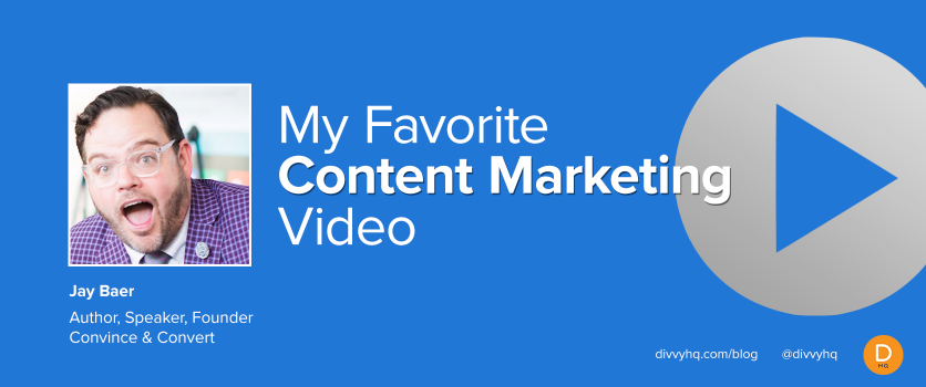 My Favorite Content Marketing Video: Jay Baer