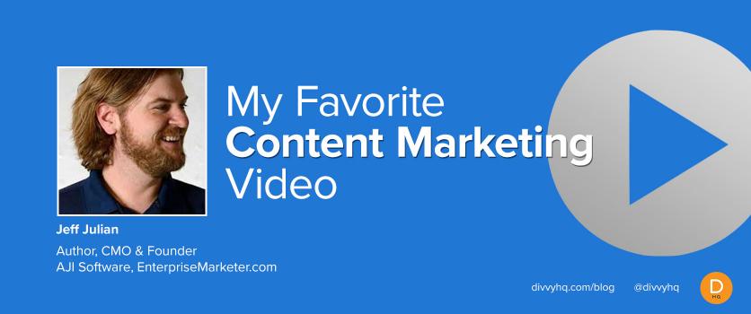 My Favorite Content Marketing Video: Jeff Julian