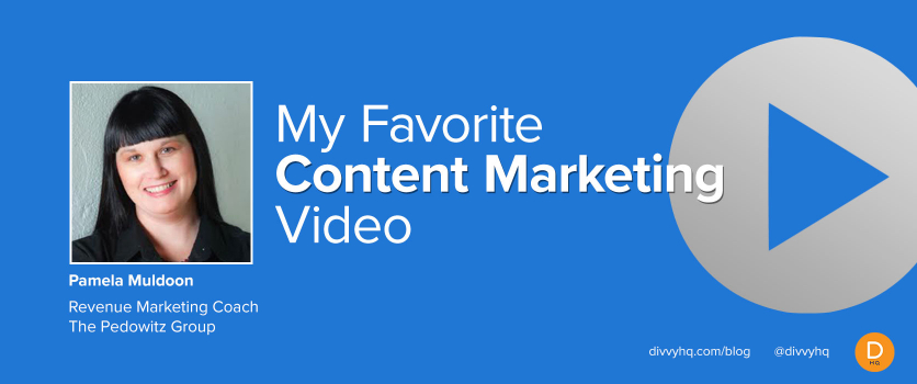 My Favorite Content Marketing Video: Pamela Muldoon