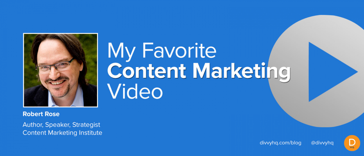My Favorite Content Marketing Video: Robert Rose