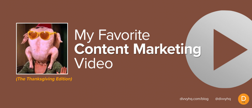 My Favorite Content Marketing Video: Thanksgiving Edition