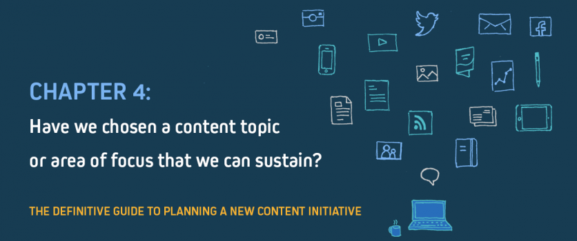 Have we chosen a content topic or area of focus that we can sustain?